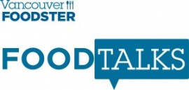 Vancouver Foodster's Food Talks Vol. 8