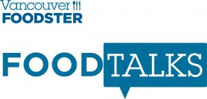 Vancouver Foodster's Food Talks Vol. 10